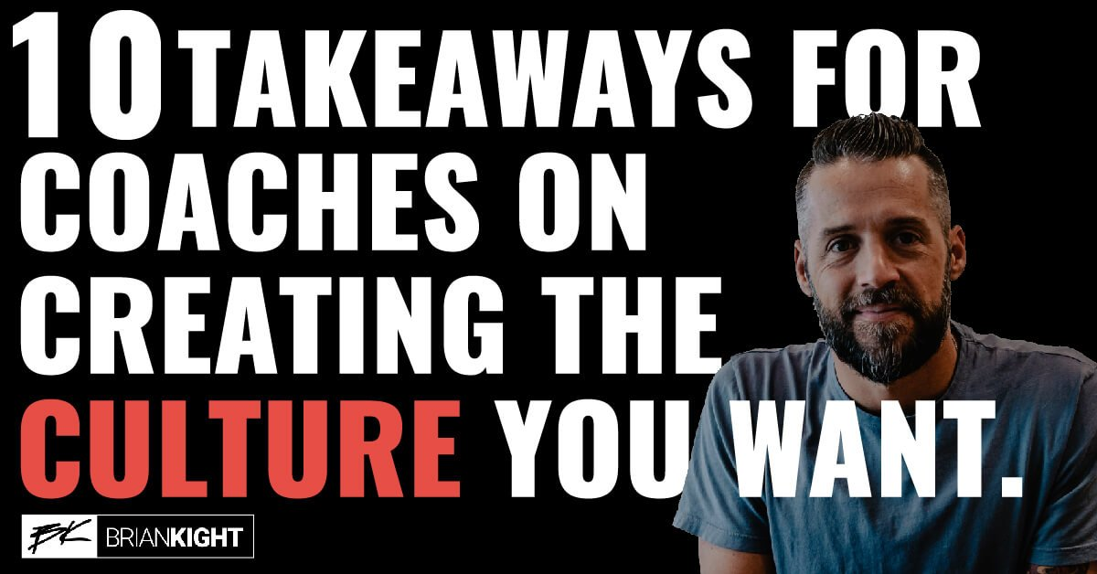 10 takeaways for coaches on creating the culture you want.