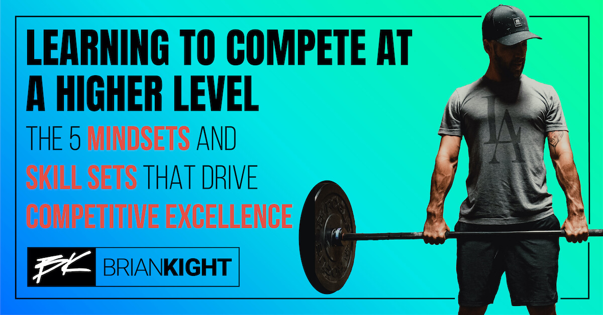 Learning to Compete at a Higher Level: The 5 Mindsets and Skill Sets That Drive Competitive Excellence