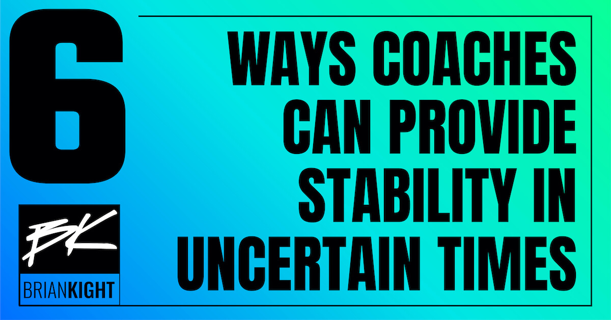 6 Ways Coaches Can Provide Stability In Uncertain Times
