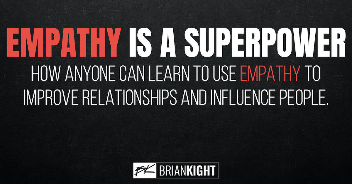 Empathy is a Super Power: How anyone can learn to use empathy to improve relationship and influence people.
