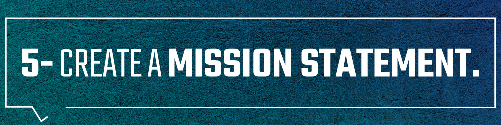 5. Create a mission statement.