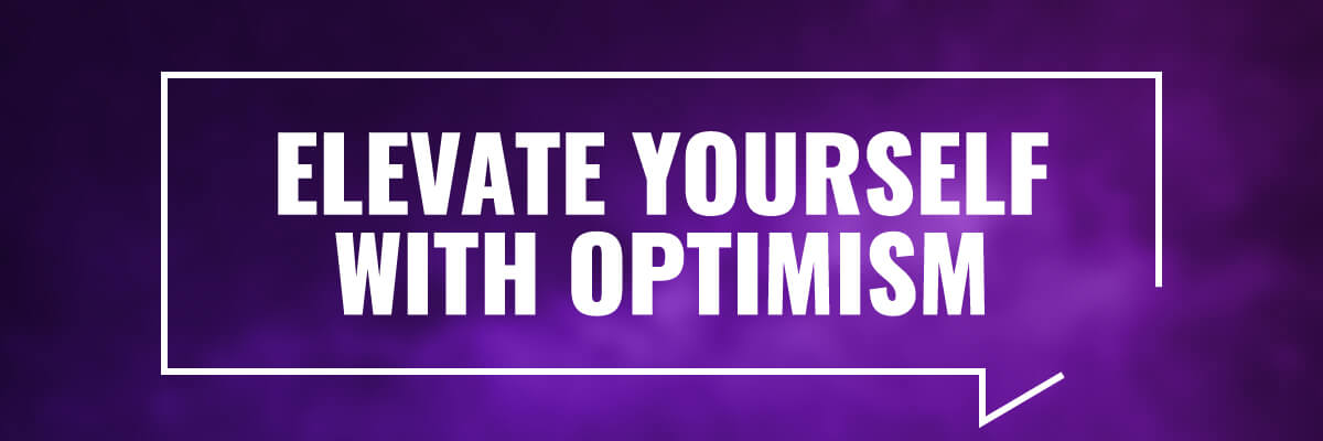 Elevate Yourself With Optimism
